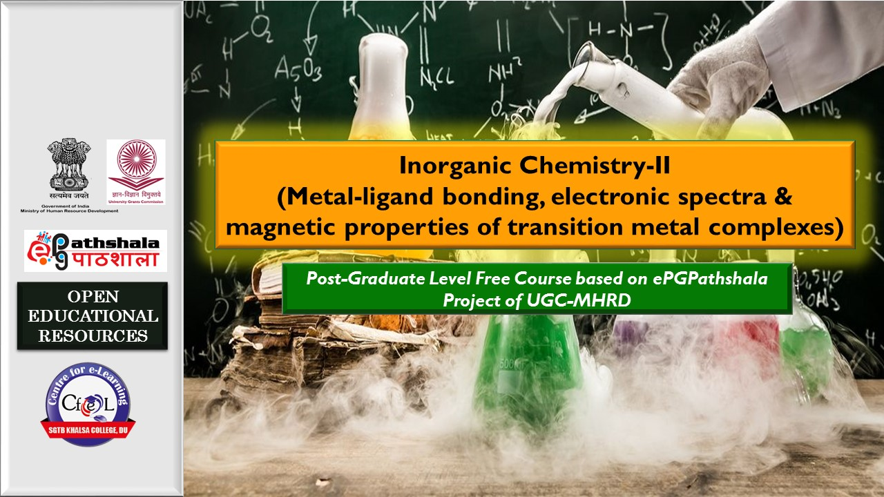Course Image ePGP: P7: Inorganic Chemistry-II (Metal-Ligand Bonding, Electronic Spectra and Magnetic Properties of Transition Metal Complexes)
