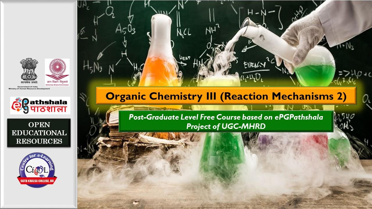 Course Image ePGP: P9: ORGANIC CHEMISTRY-III (Reaction Mechanism-II)