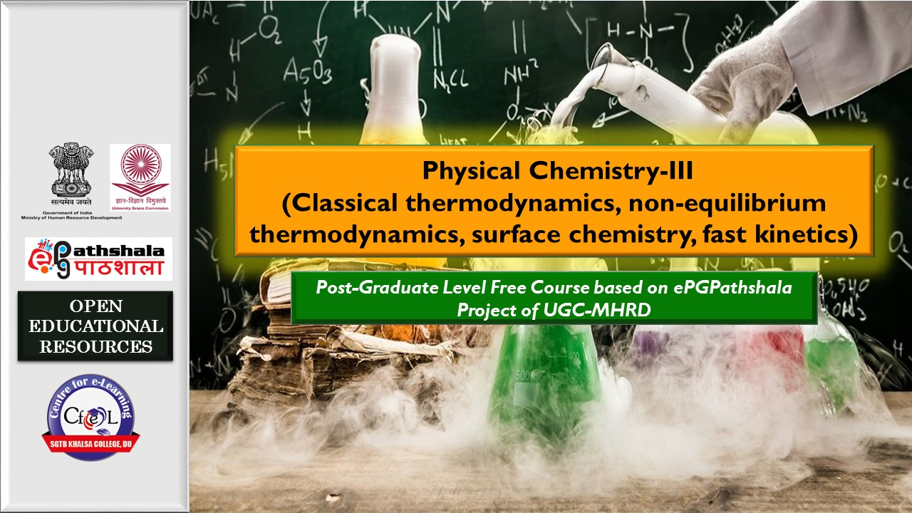 Course Image ePGP: P10: PHYSICAL CHEMISTRY –III (Classical Thermodynamics, Non-Equilibrium, Thermodynamics, Surface Chemistry, Fast Kinetics)