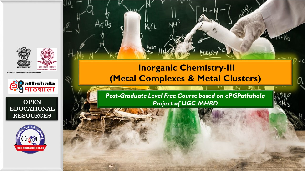 Course Image ePGP: P11: INORGANIC CHEMISTRY-III (METAL π COMPLEXES AND METAL CLUSTERS)